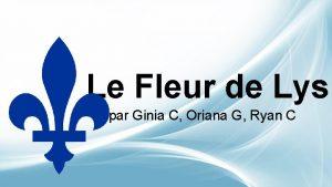 Le Fleur de Lys par Ginia C Oriana