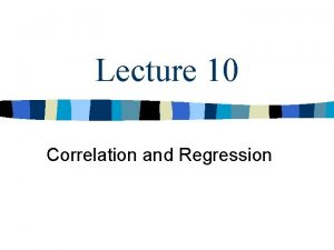 Lecture 10 Correlation and Regression Introduction to Correlation