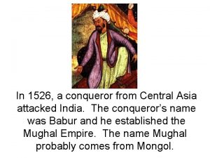 In 1526 a conqueror from Central Asia attacked