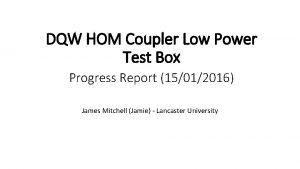 DQW HOM Coupler Low Power Test Box James