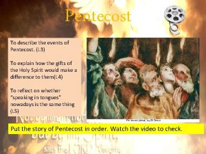 Pentecost To describe the events of Pentecost L