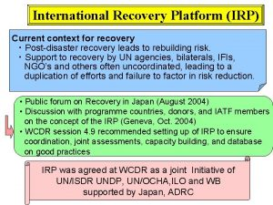 International Recovery Platform IRP Current context for recovery
