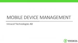MOBILE DEVICE MANAGEMENT Intracol Technologies AD MDM Overview