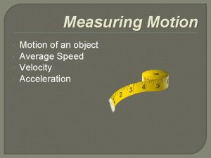 Measuring Motion of an object Average Speed Velocity