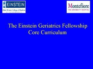 The Einstein Geriatrics Fellowship Core Curriculum The Einstein