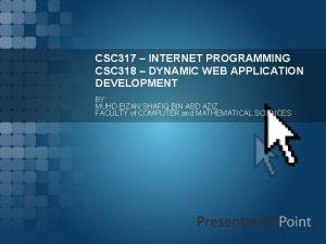 CSC 317 INTERNET PROGRAMMING CSC 318 DYNAMIC WEB