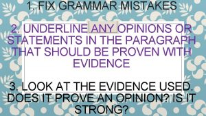 1 FIX GRAMMAR MISTAKES 2 UNDERLINE ANY OPINIONS
