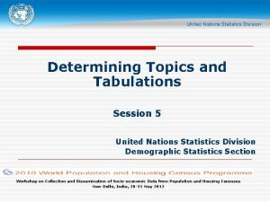 Determining Topics and Tabulations Session 5 United Nations