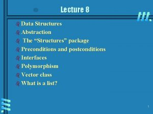 Lecture 8 b Data Structures b Abstraction The