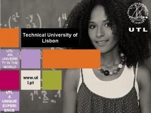 Technical University of Lisbon UTL AN UNIVERSI TY
