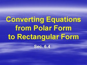 Converting Equations from Polar Form to Rectangular Form