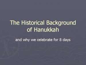 The Historical Background of Hanukkah and why we