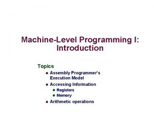 MachineLevel Programming I Introduction Topics n n Assembly