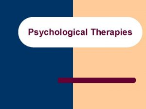 Psychological Therapies Intro to Therapy l Eclectic Approach