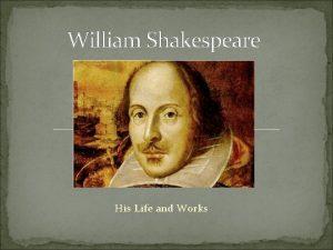 William Shakespeare His Life and Works William Shakespeare
