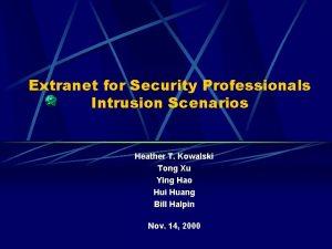 Extranet for Security Professionals Intrusion Scenarios Heather T