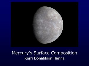 Mercurys Surface Composition Kerri Donaldson Hanna Questions answered
