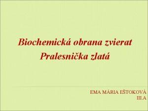 Biochemick obrana zvierat Pralesnika zlat EMA MRIA ETOKOV