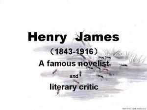 Henry James 1843 1916 A famous novelist and