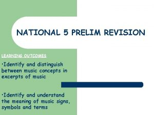 NATIONAL 5 PRELIM REVISION LEARNING OUTCOMES Identify and
