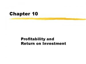 Chapter 10 Profitability and Return on Investment Profitability