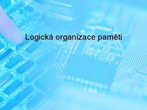 Logick organizace pamti Logick organizace pamti jsou pravidla