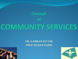 Concept of COMMUNITY SERVICES DR KAMRAN SATTAR PROF