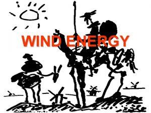 WIND ENERGY WIND ENERGY Manisha Goel Lecturer EE