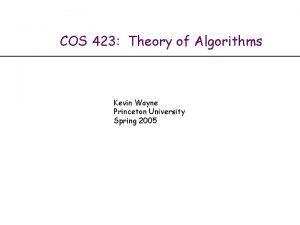 COS 423 Theory of Algorithms Kevin Wayne Princeton