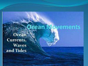 Ocean Movements Ocean Currents Waves and Tides Ocean
