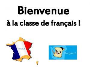 Bienvenue la classe de franais Aujourdhui cest mardi