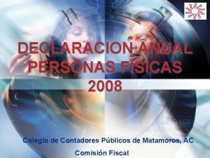 LOGO DECLARACION ANUAL PERSONAS FISICAS 2008 Colegio de