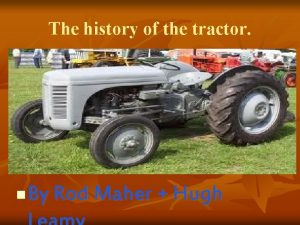The history of the tractor n By Rod