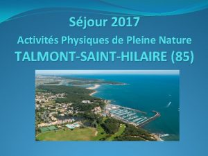 Sjour 2017 Activits Physiques de Pleine Nature TALMONTSAINTHILAIRE