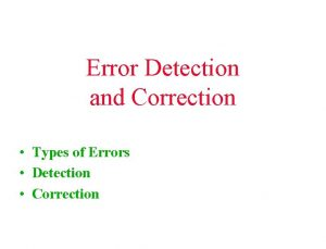 Error Detection and Correction Types of Errors Detection