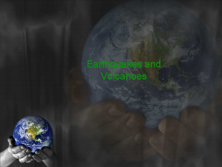 Earthquakes and Volcanoes EARTHQUAKES Plate Tectonics Lithosphere the
