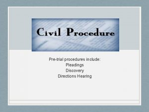 Pretrial procedures include Pleadings Discovery Directions Hearing In