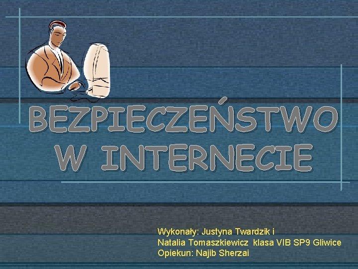 BEZPIECZESTWO W INTERNECIE Wykonay Justyna Twardzik i Natalia
