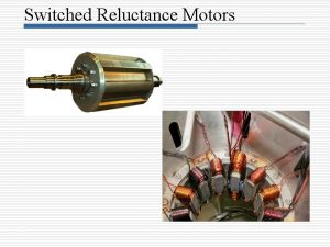 Switched Reluctance Motors Introduction The switched reluctance motor