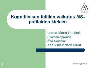 Kognitiivisen fatiikin vaikutus MSpotilaiden kieleen Leena Maria Heikkola