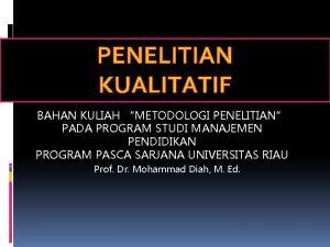 PENELITIAN KUALITATIF BAHAN KULIAH METODOLOGI PENELITIAN PADA PROGRAM
