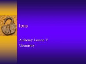 Ions Alchemy Lesson V Chemistry Opener Chem Survey