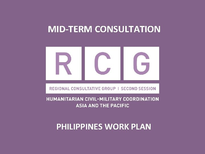 MIDTERM CONSULTATION PHILIPPINES WORK PLAN RCG Work Plan