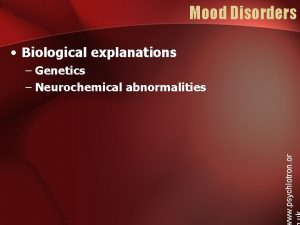 Mood Disorders Biological explanations ww psychlotron or Genetics