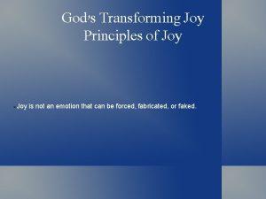 Gods Transforming Joy Principles of Joy Joy is