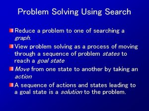 Problem Solving Using Search Reduce a problem to
