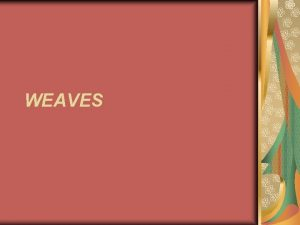 WEAVES Weaves Plain Most simple and most common