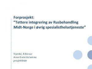 Forprosjekt Tettere integrering av Rusbehandling MidtNorge i vrig