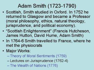 Adam Smith 1723 1790 Scottish Smith studied in