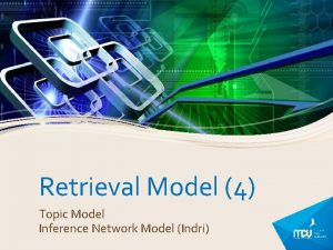 Retrieval Model 4 Topic Model Inference Network Model